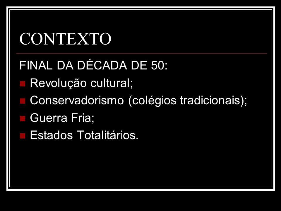 CONTEXTO FINAL DA DÉCADA DE 50: Revolução cultural; Conservadorismo (colégios tradicionais); Guerra Fria; Estados Totalitários.