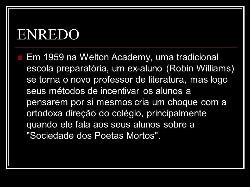 ENREDO Em 1959 na Welton Academy, uma tradicional escola preparatória, um ex-aluno (Robin Williams) se torna o novo professor de literatura, mas logo