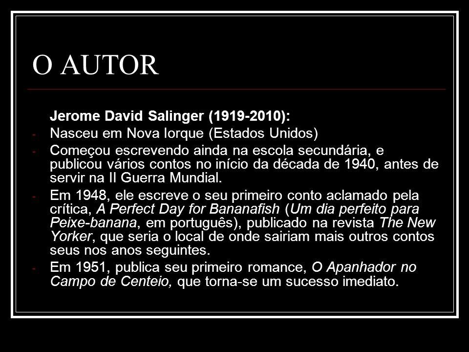 O AUTOR Jerome David Salinger (1919-2010): - Nasceu em Nova Iorque (Estados Unidos) - Começou escrevendo ainda na escola secundária, e publicou vários