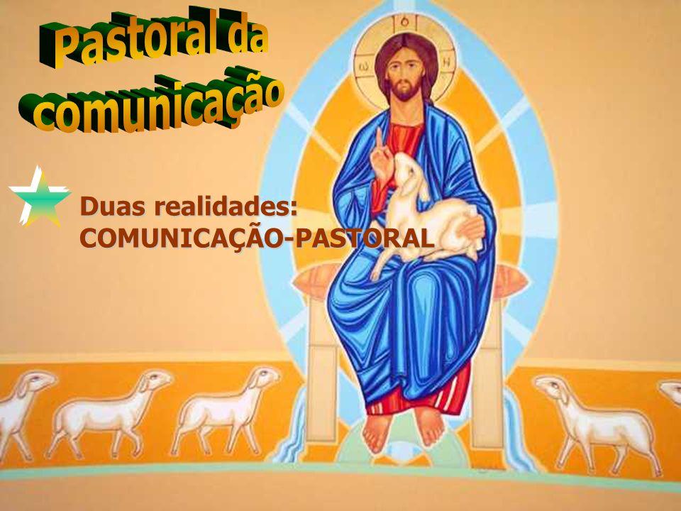 Duas realidades: COMUNICAÇÃO-PASTORAL