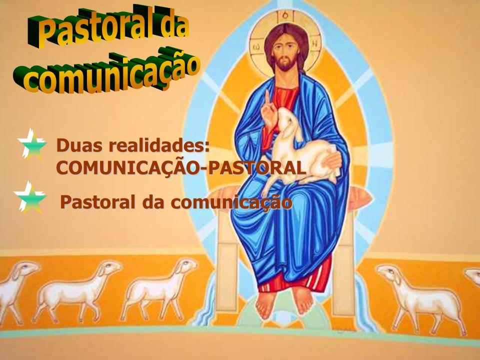 Duas realidades: COMUNICAÇÃO-PASTORAL Pastoral da comunicação