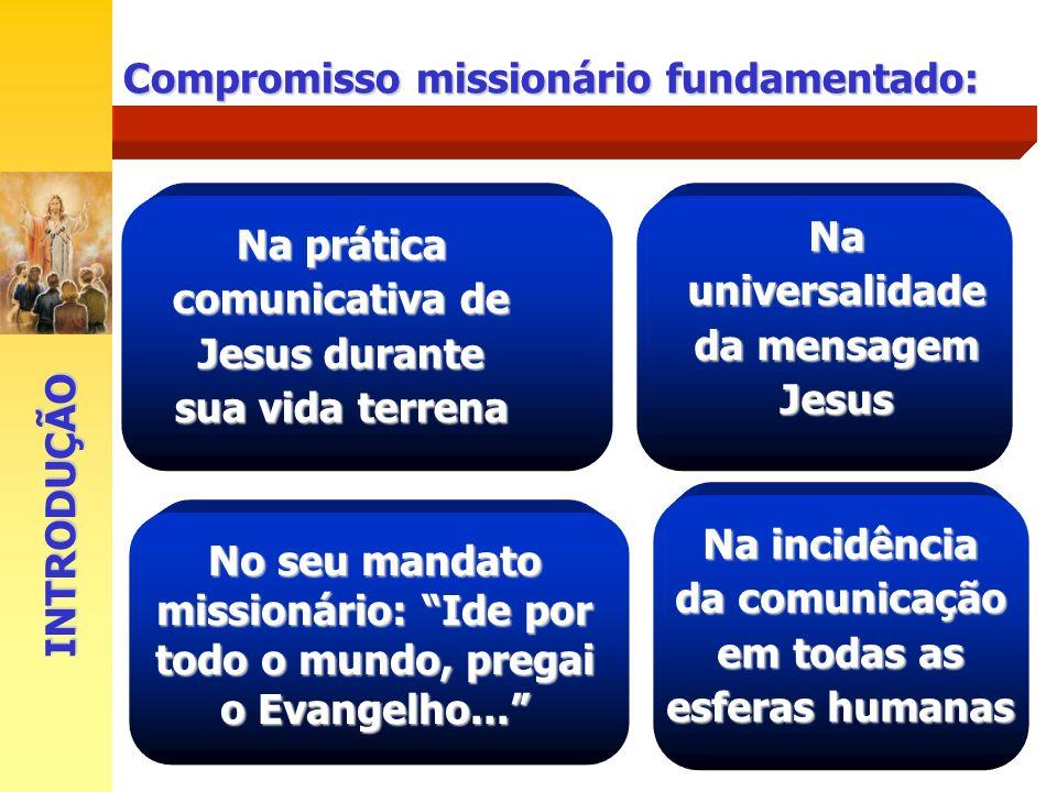 Compromisso missionário fundamentado: Na prática comunicativa de Jesus durante sua vida terrena No seu mandato missionário: Ide por todo o mundo, preg