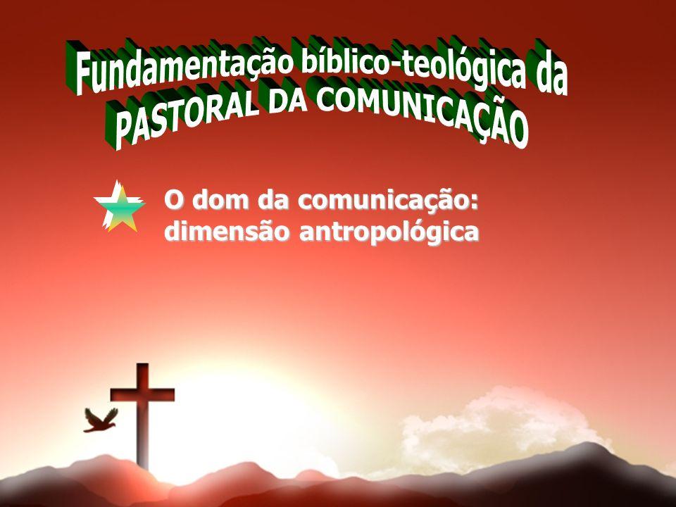O dom da comunicação: dimensão antropológica