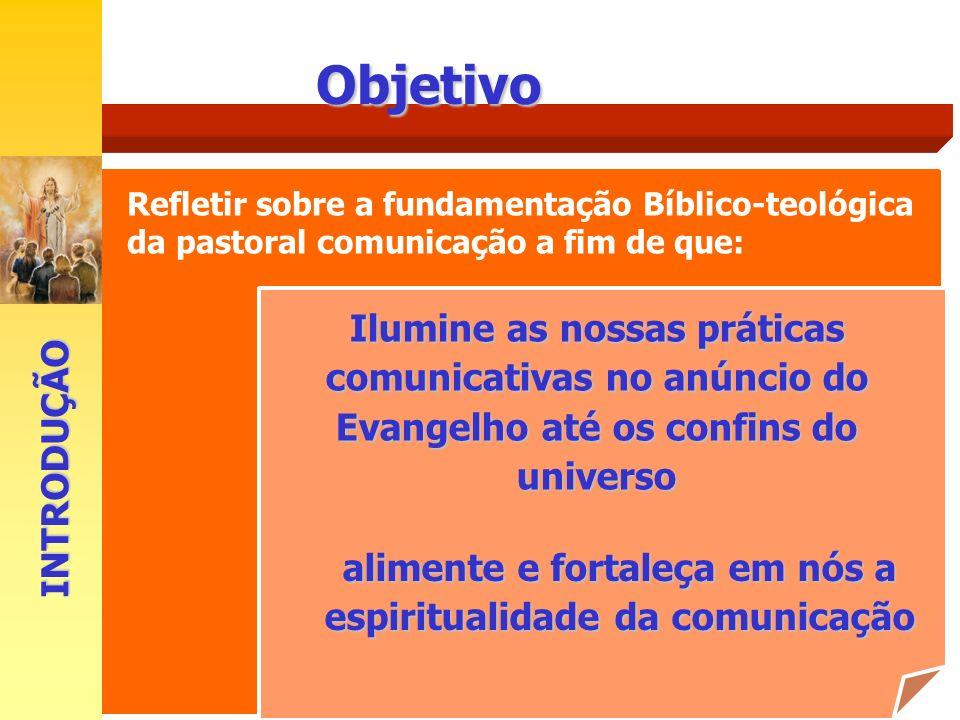Objetivo Refletir sobre a fundamentação Bíblico-teológica da pastoral comunicação a fim de que: alimente e fortaleça em nós a espiritualidade da comun