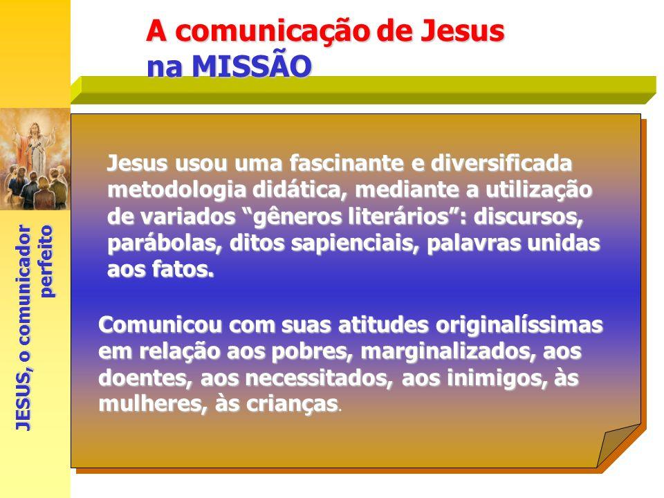 A comunicação de Jesus na MISSÃO JESUS, o comunicador perfeito Jesus usou uma fascinante e diversificada metodologia didática, mediante a utilização d