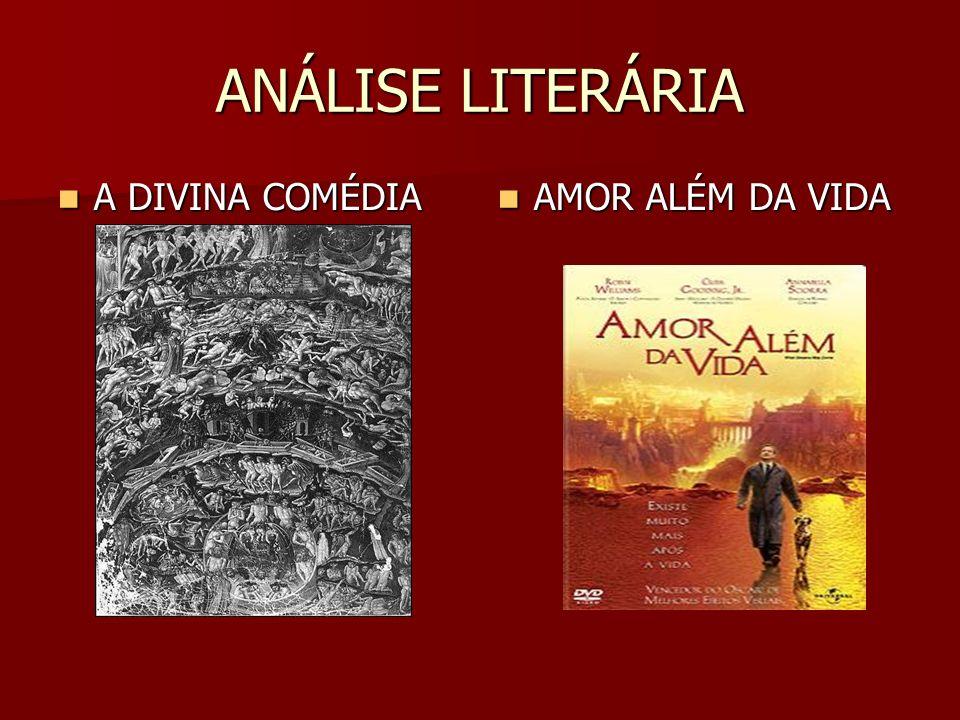 ANÁLISE LITERÁRIA A DIVINA COMÉDIA A DIVINA COMÉDIA AMOR ALÉM DA VIDA AMOR ALÉM DA VIDA