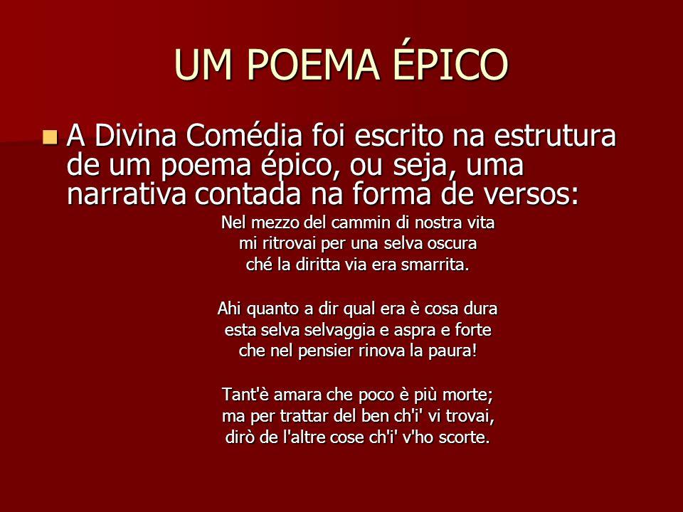 UM POEMA ÉPICO A Divina Comédia foi escrito na estrutura de um poema épico, ou seja, uma narrativa contada na forma de versos: A Divina Comédia foi es