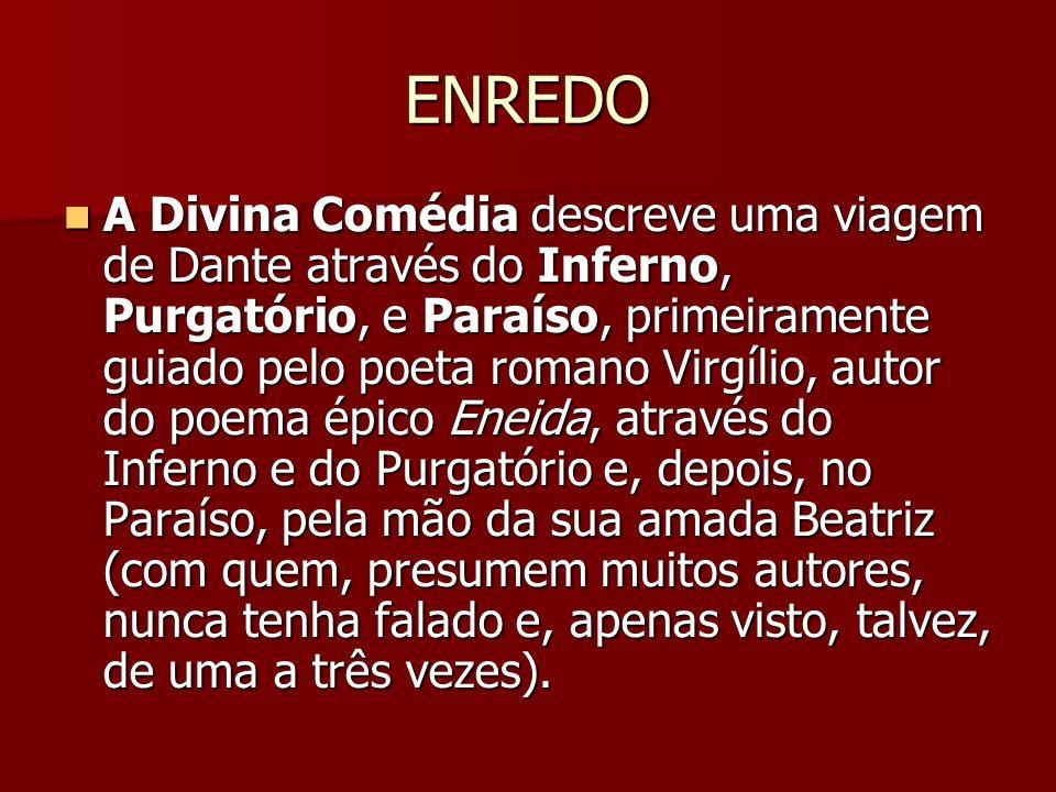 ENREDO A Divina Comédia descreve uma viagem de Dante através do Inferno, Purgatório, e Paraíso, primeiramente guiado pelo poeta romano Virgílio, autor