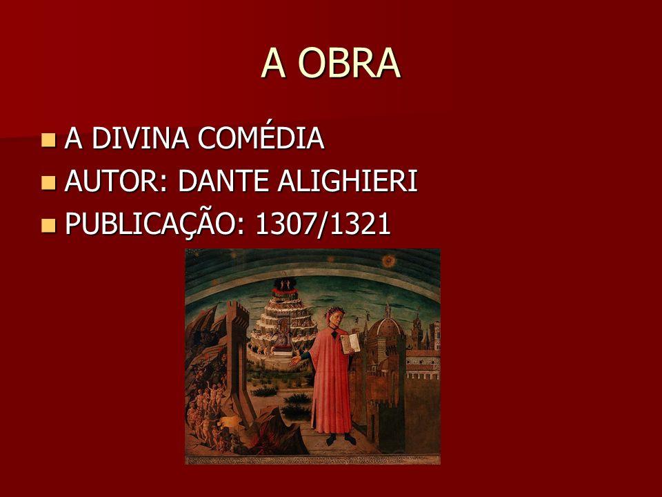 A OBRA A DIVINA COMÉDIA A DIVINA COMÉDIA AUTOR: DANTE ALIGHIERI AUTOR: DANTE ALIGHIERI PUBLICAÇÃO: 1307/1321 PUBLICAÇÃO: 1307/1321