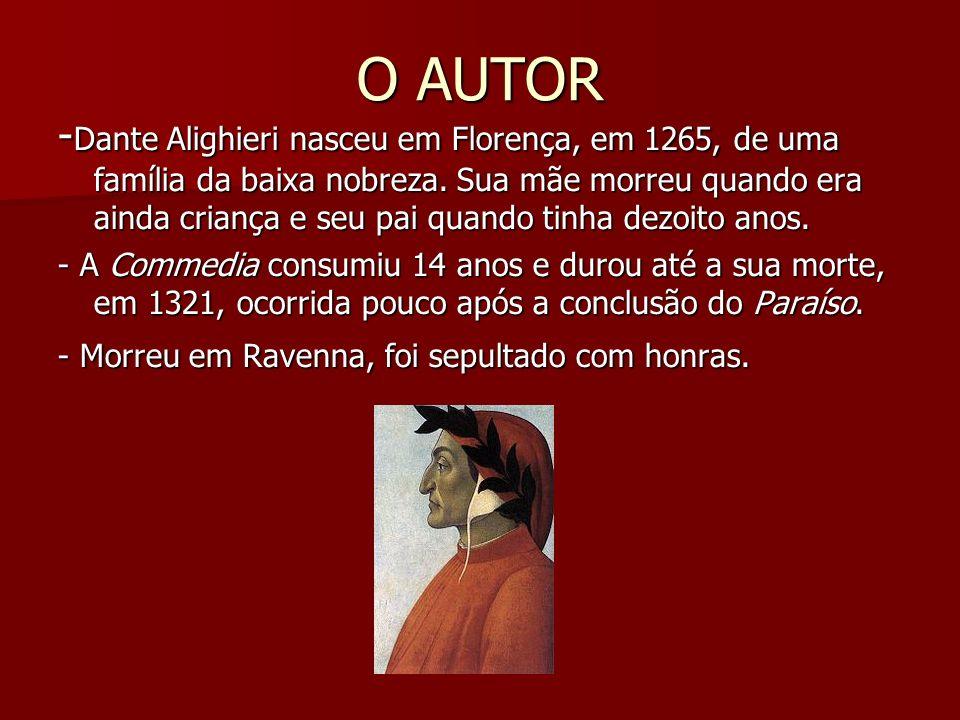 O AUTOR - Dante Alighieri nasceu em Florença, em 1265, de uma família da baixa nobreza. Sua mãe morreu quando era ainda criança e seu pai quando tinha
