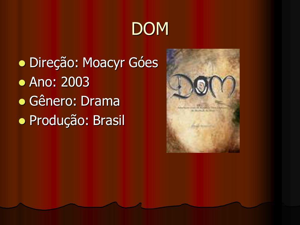 DOM Direção: Moacyr Góes Direção: Moacyr Góes Ano: 2003 Ano: 2003 Gênero: Drama Gênero: Drama Produção: Brasil Produção: Brasil