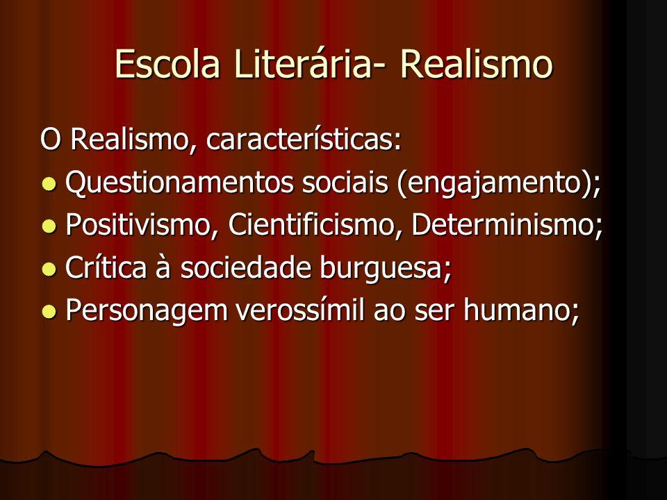 Escola Literária- Realismo O Realismo, características: Questionamentos sociais (engajamento); Questionamentos sociais (engajamento); Positivismo, Cie