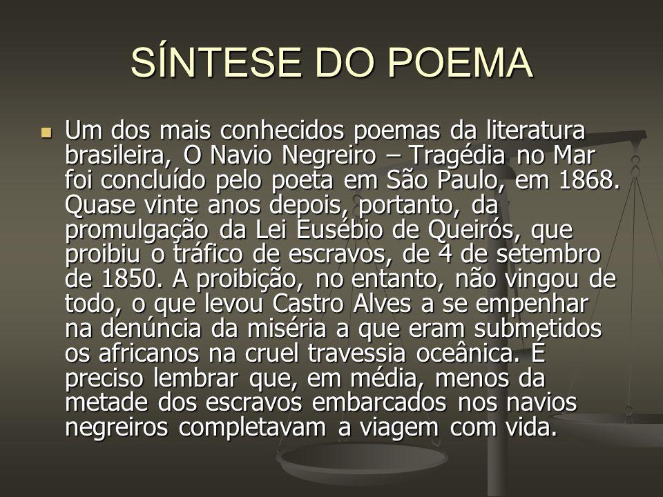 SÍNTESE DO POEMA Um dos mais conhecidos poemas da literatura brasileira, O Navio Negreiro – Tragédia no Mar foi concluído pelo poeta em São Paulo, em