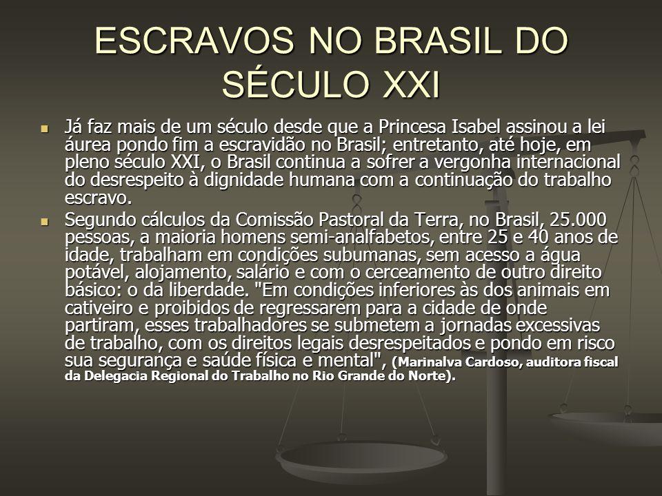 ESCRAVOS NO BRASIL DO SÉCULO XXI Já faz mais de um século desde que a Princesa Isabel assinou a lei áurea pondo fim a escravidão no Brasil; entretanto