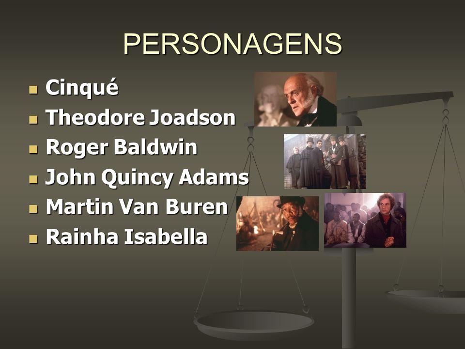 PERSONAGENS Cinqué Cinqué Theodore Joadson Theodore Joadson Roger Baldwin Roger Baldwin John Quincy Adams John Quincy Adams Martin Van Buren Martin Va