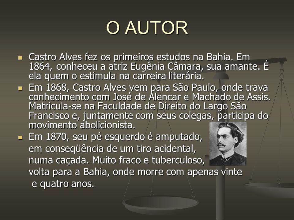 O AUTOR Castro Alves fez os primeiros estudos na Bahia. Em 1864, conheceu a atriz Eugênia Câmara, sua amante. É ela quem o estimula na carreira literá
