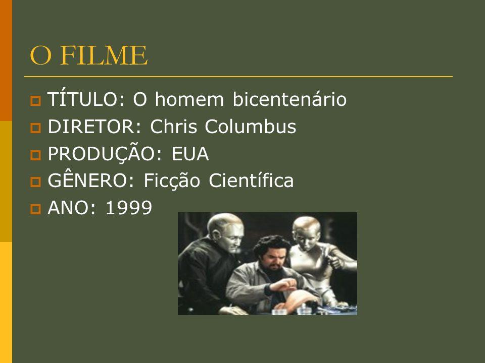 O FILME TÍTULO: O homem bicentenário DIRETOR: Chris Columbus PRODUÇÃO: EUA GÊNERO: Ficção Científica ANO: 1999