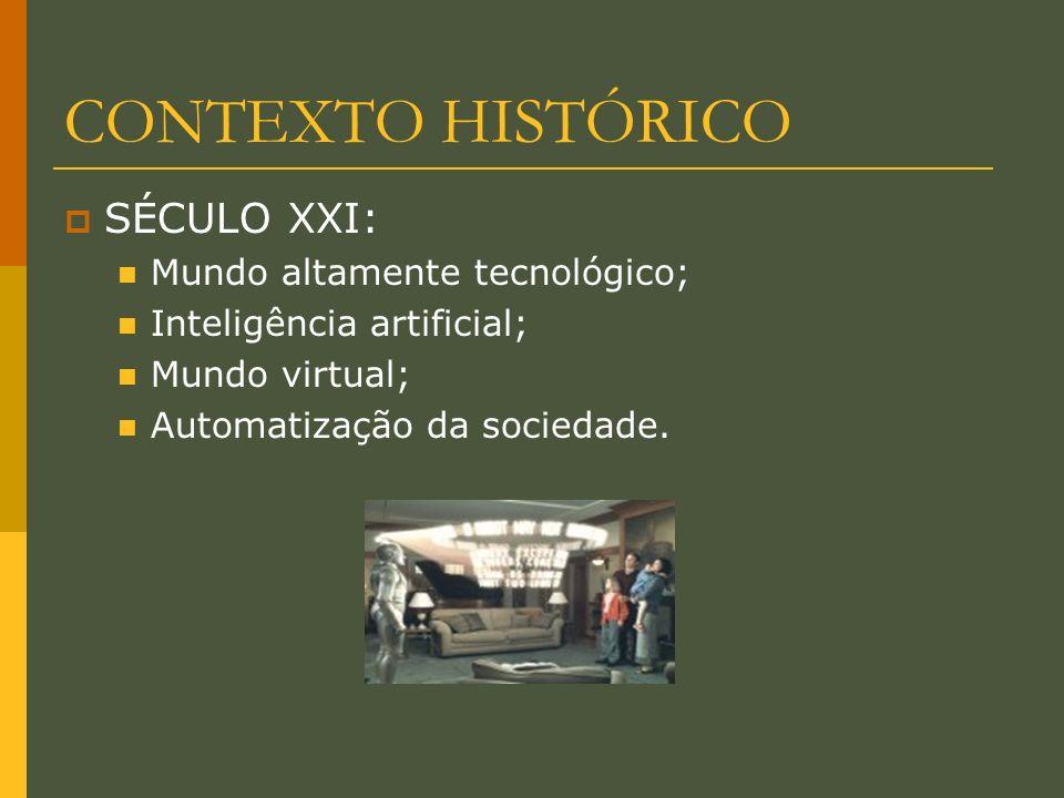 CONTEXTO HISTÓRICO SÉCULO XXI: Mundo altamente tecnológico; Inteligência artificial; Mundo virtual; Automatização da sociedade.