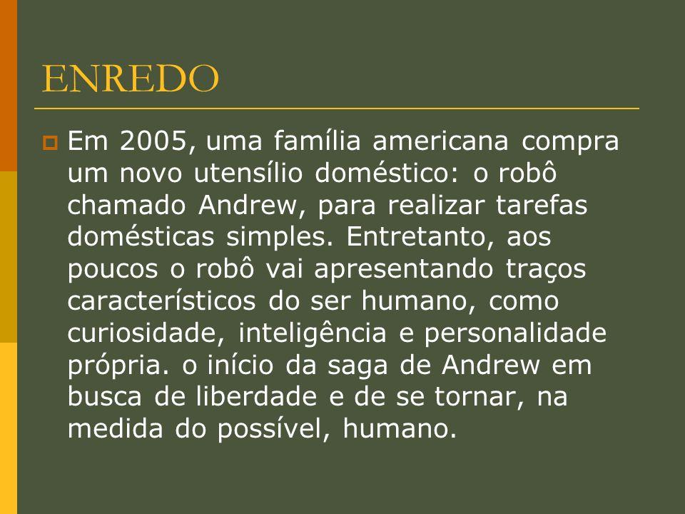 ENREDO Em 2005, uma família americana compra um novo utensílio doméstico: o robô chamado Andrew, para realizar tarefas domésticas simples. Entretanto,