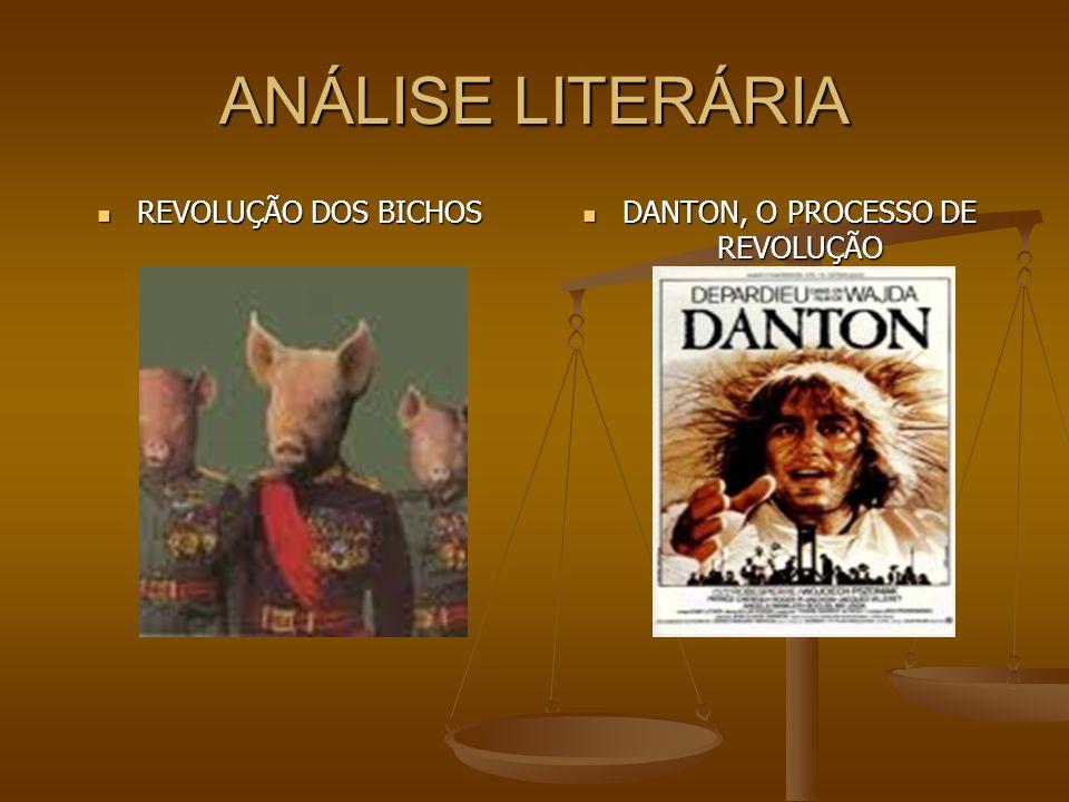 ANÁLISE LITERÁRIA REVOLUÇÃO DOS BICHOS REVOLUÇÃO DOS BICHOS DANTON, O PROCESSO DE REVOLUÇÃO