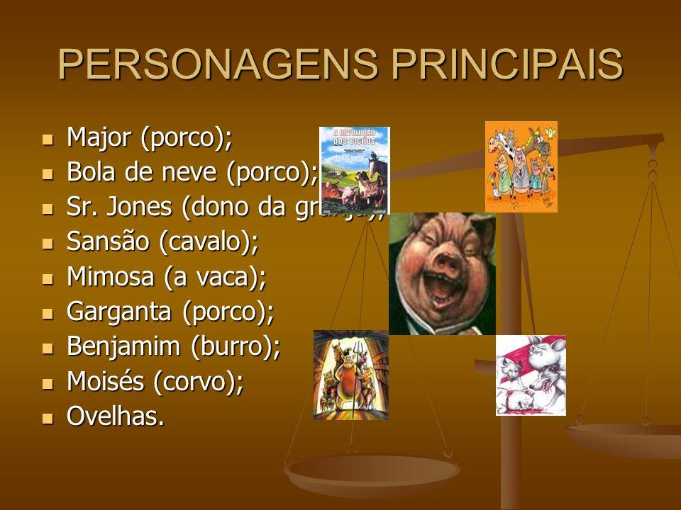 PERSONAGENS PRINCIPAIS Major (porco); Major (porco); Bola de neve (porco); Bola de neve (porco); Sr. Jones (dono da granja); Sr. Jones (dono da granja