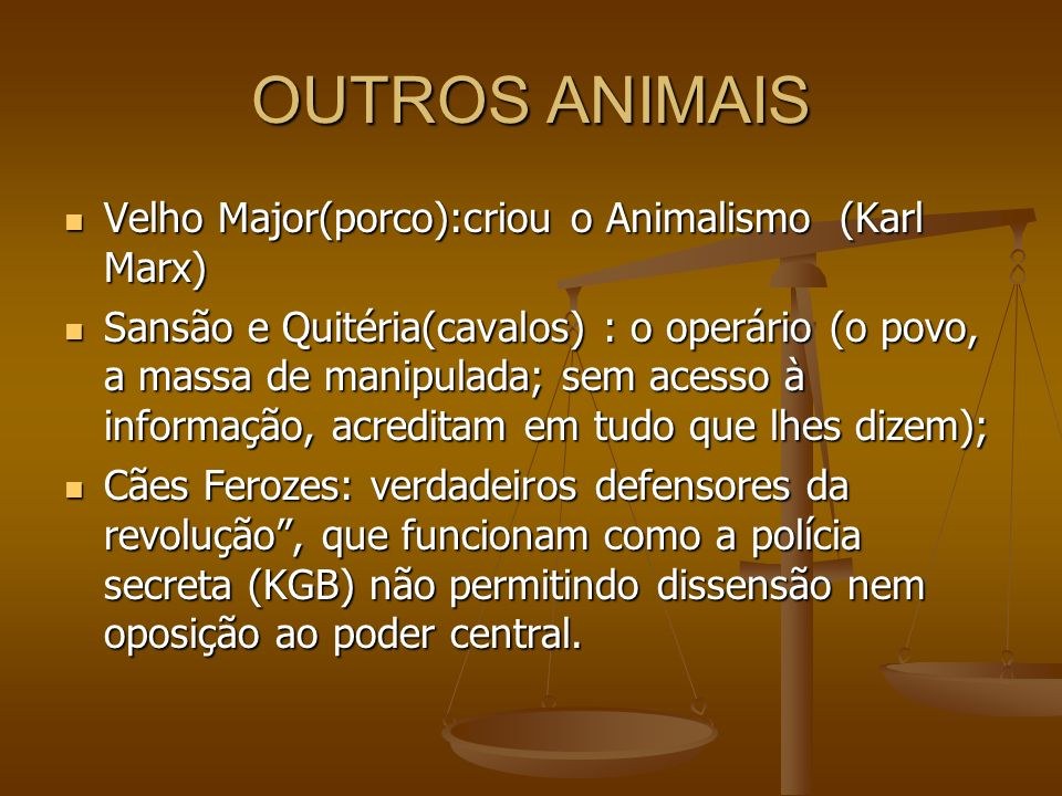 OUTROS ANIMAIS Velho Major(porco):criou o Animalismo (Karl Marx) Velho Major(porco):criou o Animalismo (Karl Marx) Sansão e Quitéria(cavalos) : o oper