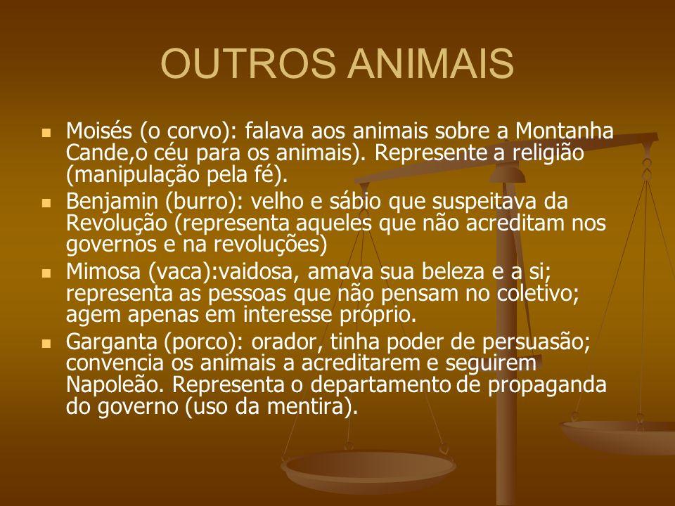 OUTROS ANIMAIS Moisés (o corvo): falava aos animais sobre a Montanha Cande,o céu para os animais). Represente a religião (manipulação pela fé). Benjam