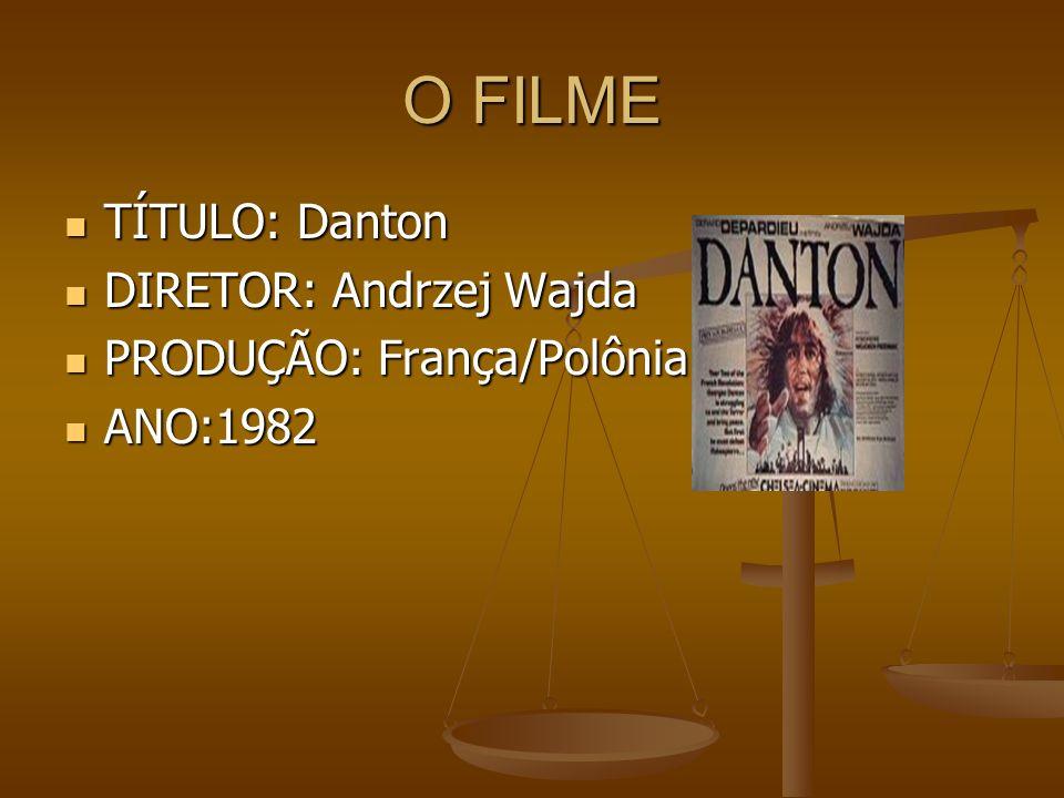 O FILME TÍTULO: Danton TÍTULO: Danton DIRETOR: Andrzej Wajda DIRETOR: Andrzej Wajda PRODUÇÃO: França/Polônia PRODUÇÃO: França/Polônia ANO:1982 ANO:198