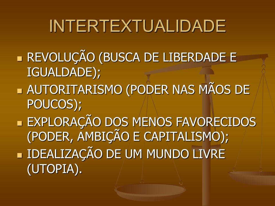 INTERTEXTUALIDADE REVOLUÇÃO (BUSCA DE LIBERDADE E IGUALDADE); REVOLUÇÃO (BUSCA DE LIBERDADE E IGUALDADE); AUTORITARISMO (PODER NAS MÃOS DE POUCOS); AU