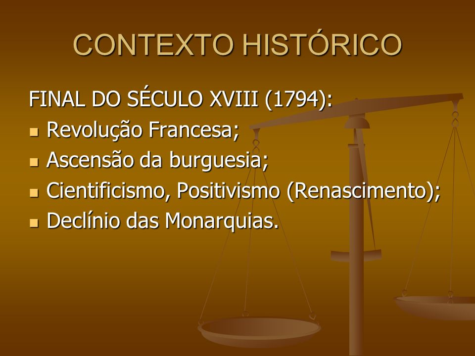 CONTEXTO HISTÓRICO FINAL DO SÉCULO XVIII (1794): Revolução Francesa; Revolução Francesa; Ascensão da burguesia; Ascensão da burguesia; Cientificismo,