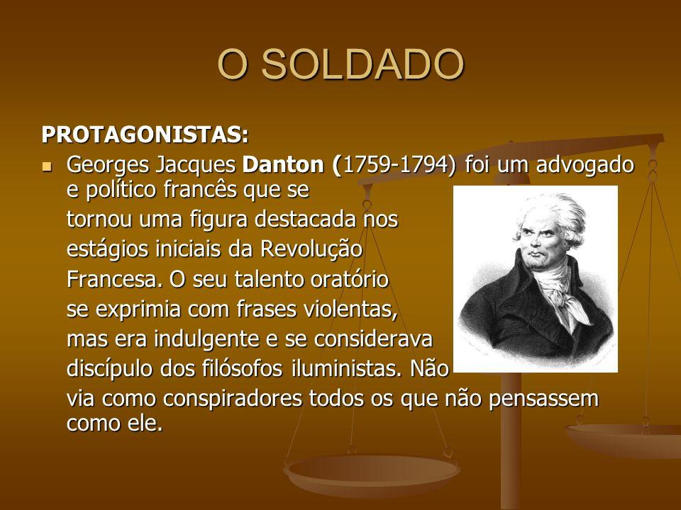 O SOLDADO PROTAGONISTAS: Georges Jacques Danton (1759-1794) foi um advogado e político francês que se Georges Jacques Danton (1759-1794) foi um advoga
