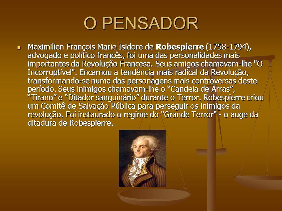 O PENSADOR Maximilien François Marie Isidore de Robespierre (1758-1794), advogado e político francês, foi uma das personalidades mais importantes da R