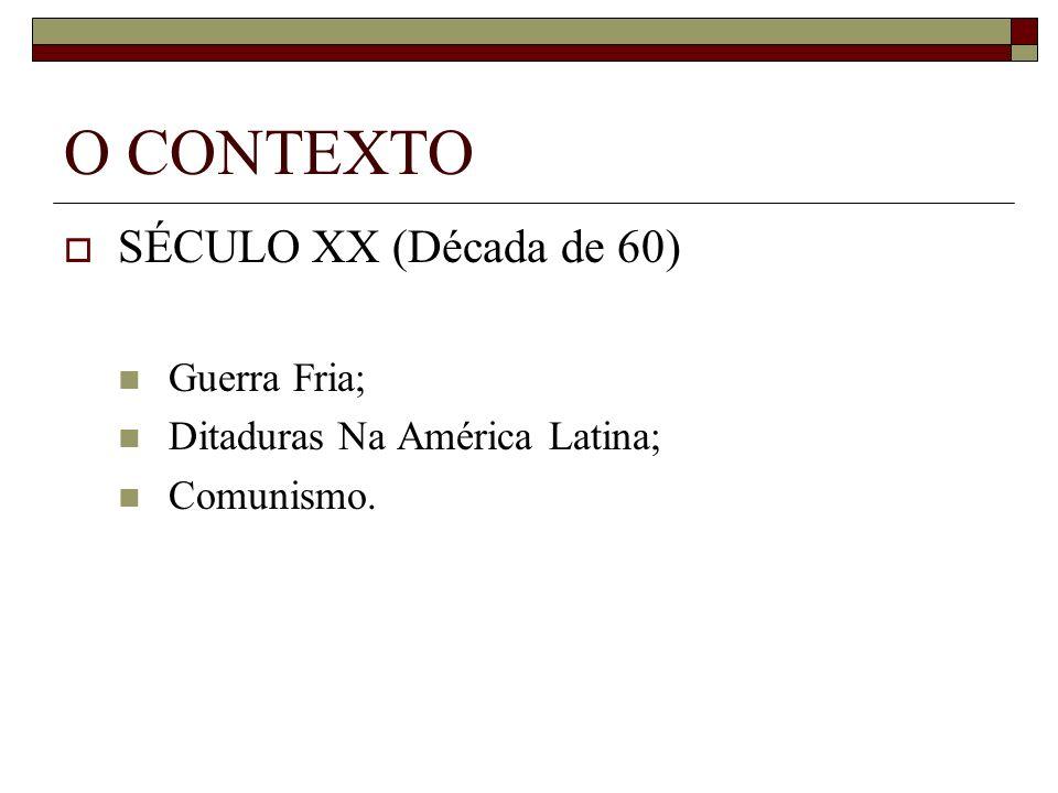 O CONTEXTO SÉCULO XX (Década de 60) Guerra Fria; Ditaduras Na América Latina; Comunismo.