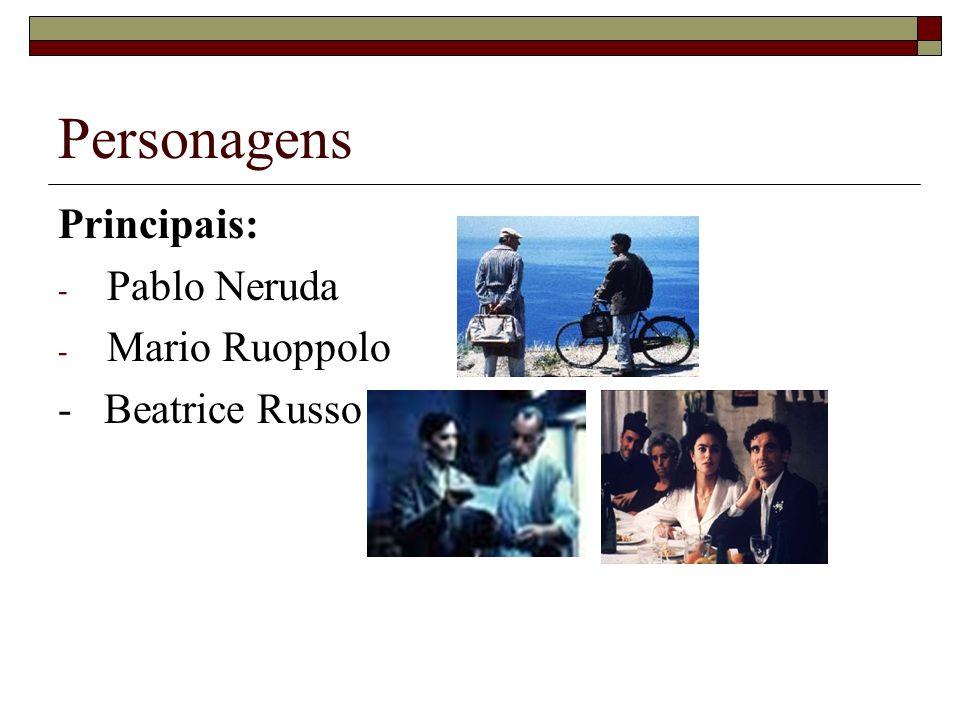 Personagens Principais: - Pablo Neruda - Mario Ruoppolo - Beatrice Russo