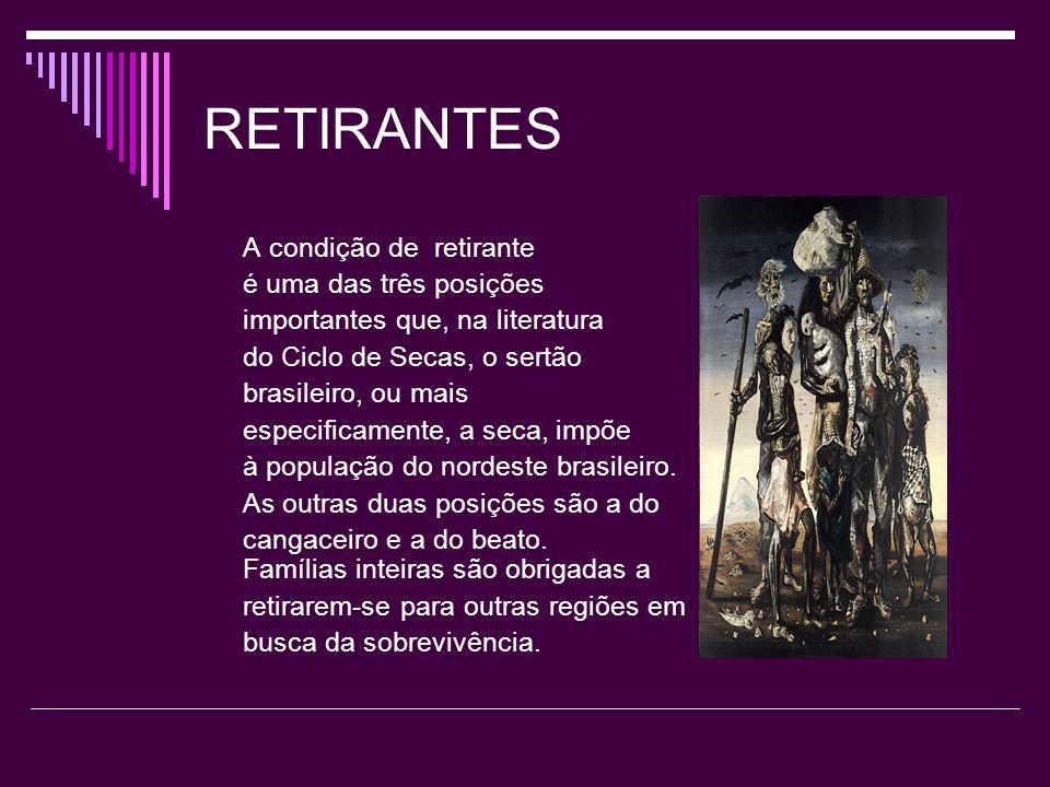 RETIRANTES A condição de retirante é uma das três posições importantes que, na literatura do Ciclo de Secas, o sertão brasileiro, ou mais especificame