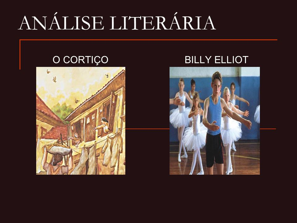 ANÁLISE LITERÁRIA O CORTIÇOBILLY ELLIOT