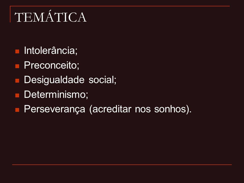 TEMÁTICA Intolerância; Preconceito; Desigualdade social; Determinismo; Perseverança (acreditar nos sonhos).