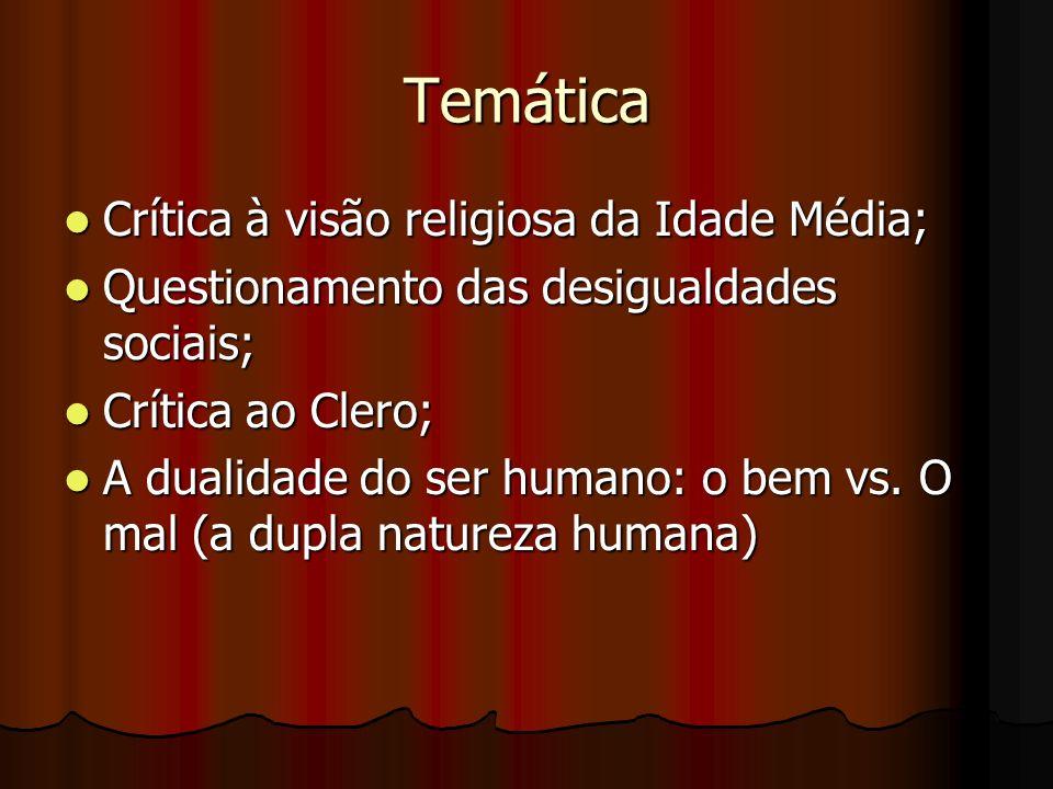 Temática Crítica à visão religiosa da Idade Média; Crítica à visão religiosa da Idade Média; Questionamento das desigualdades sociais; Questionamento das desigualdades sociais; Crítica ao Clero; Crítica ao Clero; A dualidade do ser humano: o bem vs.