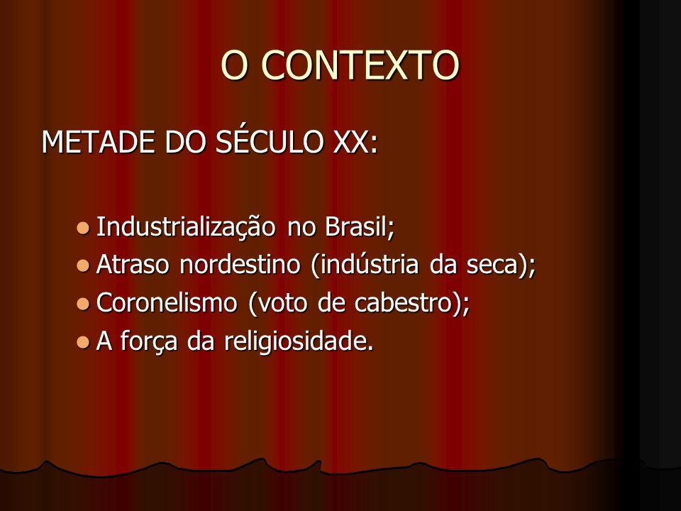O CONTEXTO METADE DO SÉCULO XX: Industrialização no Brasil; Industrialização no Brasil; Atraso nordestino (indústria da seca); Atraso nordestino (indústria da seca); Coronelismo (voto de cabestro); Coronelismo (voto de cabestro); A força da religiosidade.