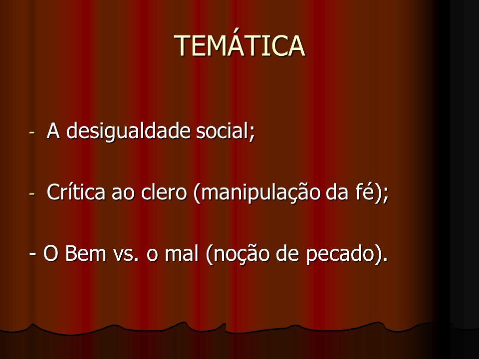 TEMÁTICA - A desigualdade social; - Crítica ao clero (manipulação da fé); - O Bem vs.