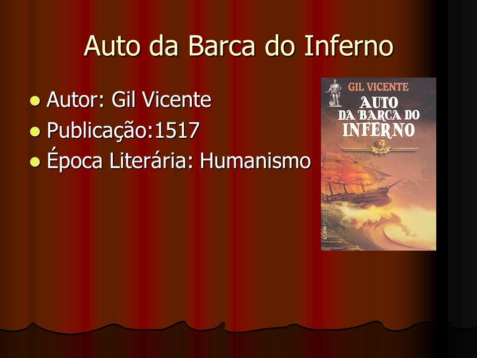 Auto da Barca do Inferno Autor: Gil Vicente Autor: Gil Vicente Publicação:1517 Publicação:1517 Época Literária: Humanismo Época Literária: Humanismo
