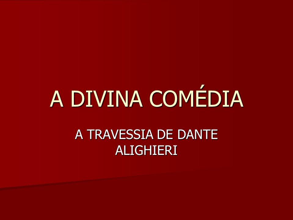 A DIVINA COMÉDIA A TRAVESSIA DE DANTE ALIGHIERI