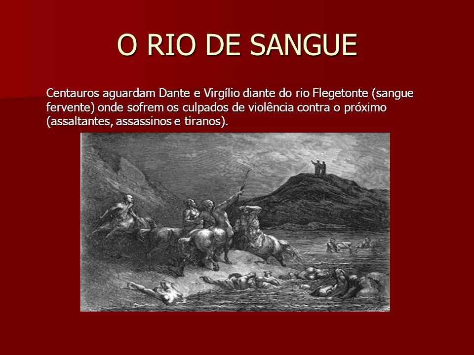 O RIO DE SANGUE Centauros aguardam Dante e Virgílio diante do rio Flegetonte (sangue fervente) onde sofrem os culpados de violência contra o próximo (