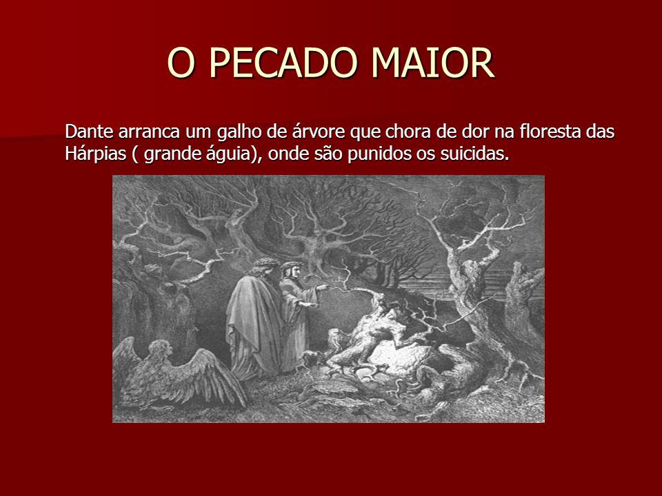 O PECADO MAIOR Dante arranca um galho de árvore que chora de dor na floresta das Hárpias ( grande águia), onde são punidos os suicidas.