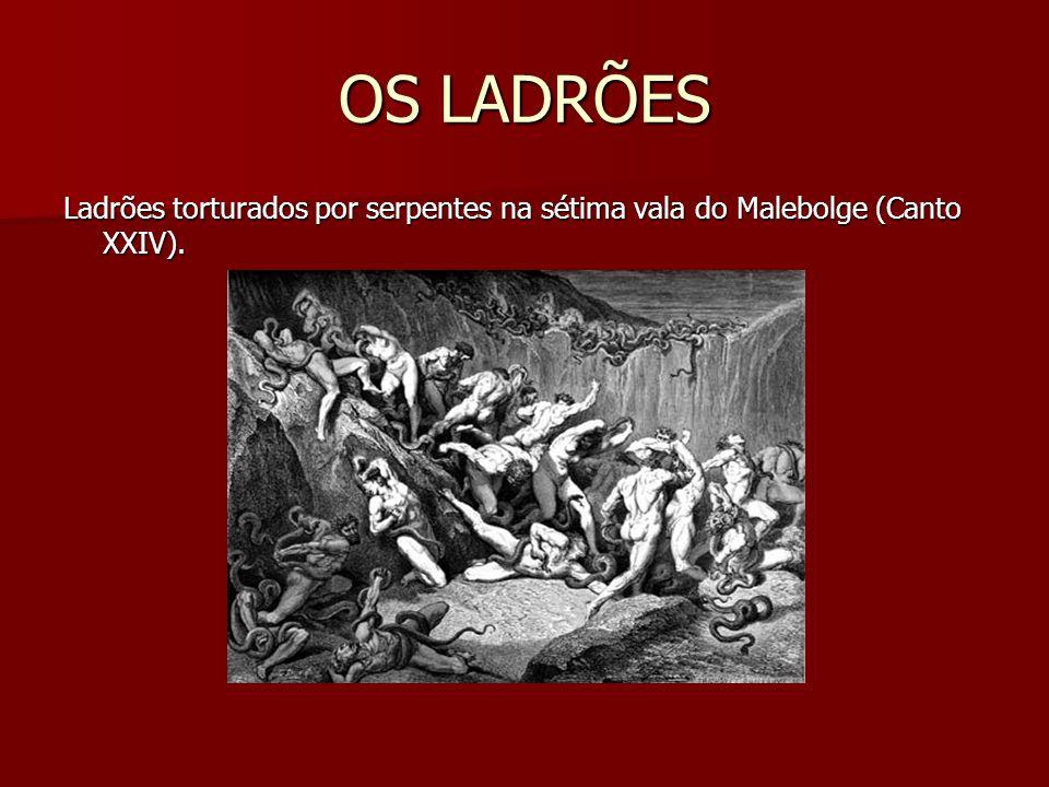 OS LADRÕES Ladrões torturados por serpentes na sétima vala do Malebolge (Canto XXIV).