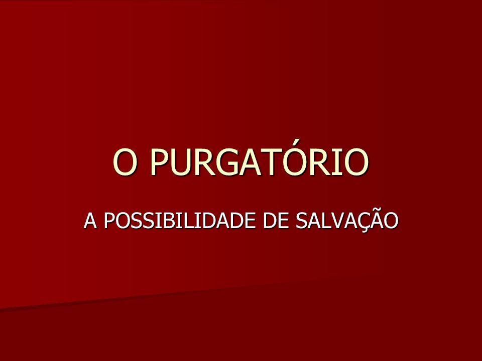 O PURGATÓRIO A POSSIBILIDADE DE SALVAÇÃO