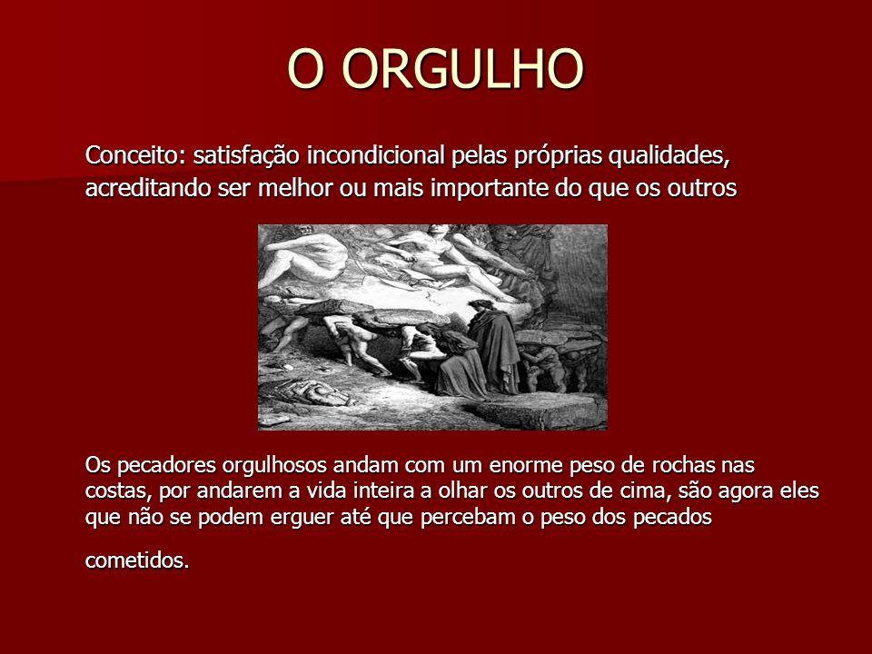 O ORGULHO Conceito: satisfação incondicional pelas próprias qualidades, acreditando ser melhor ou mais importante do que os outros Os pecadores orgulh