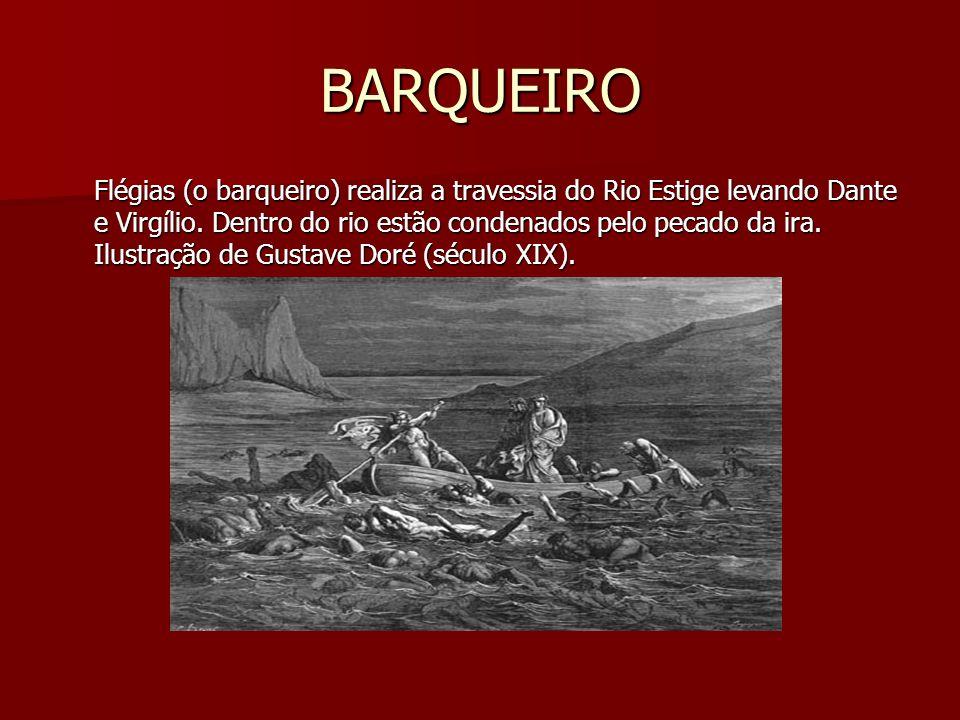 BARQUEIRO Flégias (o barqueiro) realiza a travessia do Rio Estige levando Dante e Virgílio. Dentro do rio estão condenados pelo pecado da ira. Ilustra