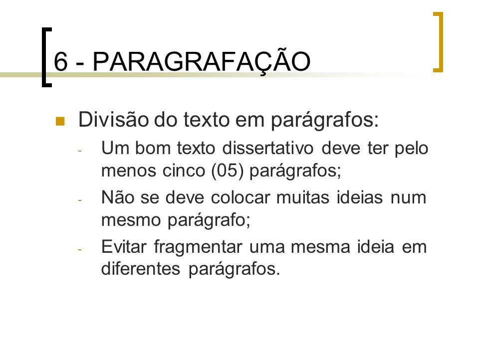 6 - PARAGRAFAÇÃO Divisão do texto em parágrafos: - Um bom texto dissertativo deve ter pelo menos cinco (05) parágrafos; - Não se deve colocar muitas i