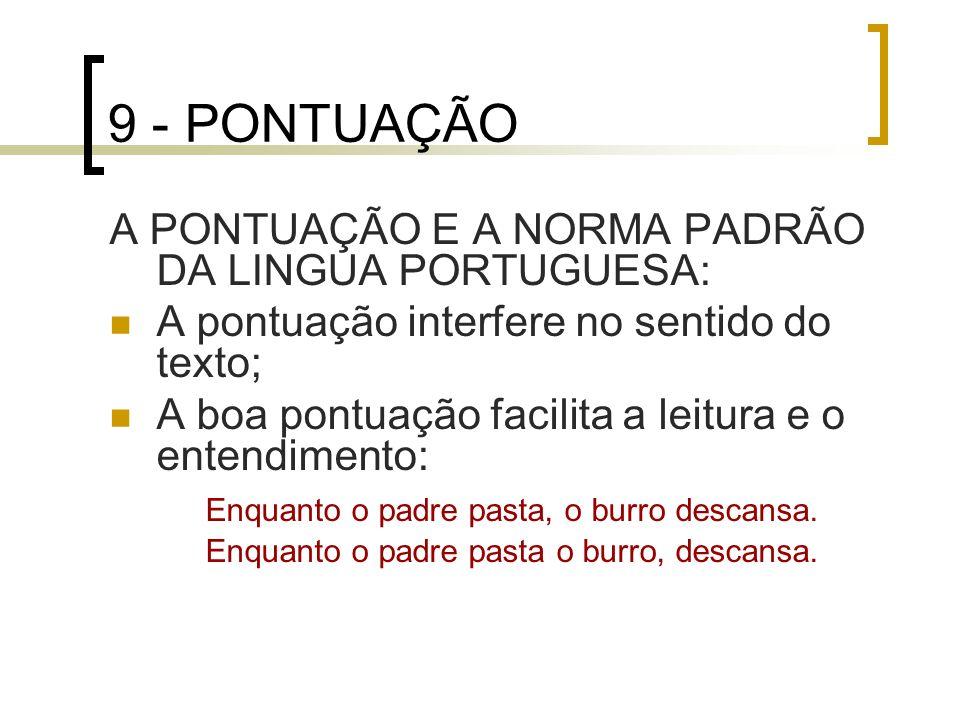 9 - PONTUAÇÃO A PONTUAÇÃO E A NORMA PADRÃO DA LINGUA PORTUGUESA: A pontuação interfere no sentido do texto; A boa pontuação facilita a leitura e o ent